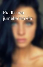 Riadh : ma jumelle ma vie  by Stacy0077