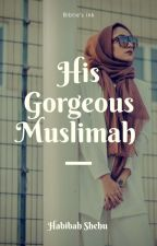 His Gorgeous Muslimah (completed) √ by bibties_ink