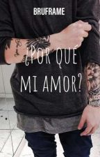 ¿Por qué mi amor? (Romance Gay) by BruFrame