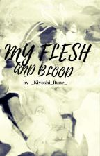 My Flesh and Blood by -_Kiyoshi_Rune_-