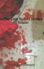 The Love Stunt | Shrek x Reader by swallowmybanana