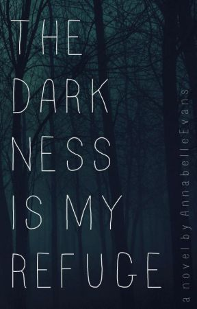 The Darkness is My Refuge by AnnabelleEvans
