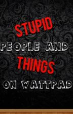 Stupid Things And People On Wattpad by _StilesHale_