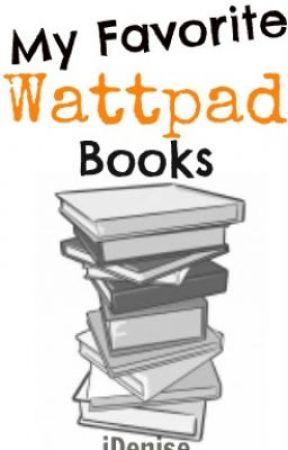 My Favorite Wattpad Books by badwolfdenise