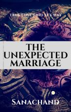 The Unexpected Marriage by Sanachand