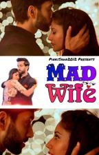 Mad wife...  by Pinkisaha2012