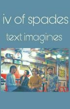 Iv Of Spades →texts imagines by ivosxdonny