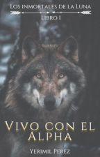 Vivo Con El Alfa (+18) by YerimilPerez