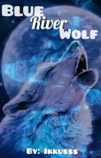 Blue River Wolf (Deel 3 The Elements Wolves Serie) 》Lopend《 by Ikkusss
