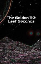 The Golden 30 Last Seconds by Achieve_Greatness
