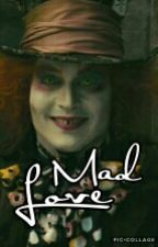 Mad Love | Mad Hatter [Complete]  by lydiapalmer221b