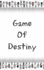 Game of Destiny (underconstruction) by CoooookiesAndDreams
