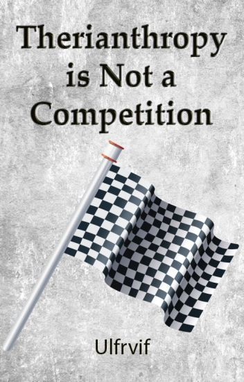Therianthropy is Not a Competition