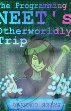 The Programming NEET's Otherworldly Trip by thevillain67
