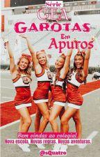 Garotas Em Apuros - Colegial - Série GEA - Livro 1 DISPONÍVEL ATÉ 30/01 by FannyLGrey