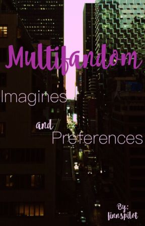 Multifandom Imagines and Preferences by finnspilot