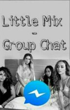 Little Mix - Group Chat  by greedy_girl