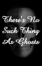 There's No Such Thing As Ghosts by biaspiezebra13579