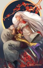 when the heart awakens  : inuyasha ( sesshomaru love story) by Alicevbrose