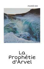 La Prophétie d'Arvel [BxB] by Larry_Newtmas