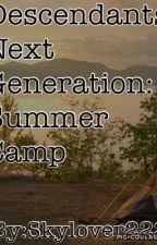 Descendants Next Generation: Summer Camp  by skylover222