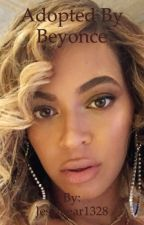 Adopted by Beyonce  by Jessibear1328