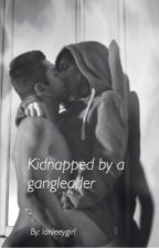 Kidnapped by a gangleader by lonleeygirl