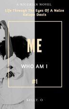 Me  *Who Am I Series* #1 by KellyOchonogor