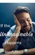 If the Unimaginable Happens by lmmfan882