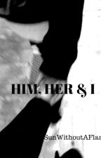 Him, Her & I by sunwithoutaflame