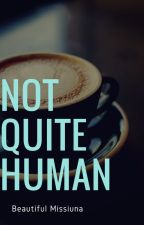 Not quite human by Booksandmorereading