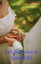 Let Me Love You (Season 2) by vinsonb29