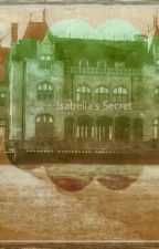 Isabella's Secret by sereaphinacal