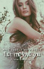 Let me love you | | Eric Harris by flowersxbullets