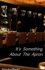 Its Something About The Apron by 4stacksofbooks