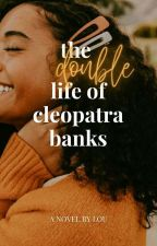 The Double Life Of Cleopatra Banks ✓ by Stars_Sunsets