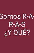 Las locuras de unas R-A-R-A-S by Rossbella14
