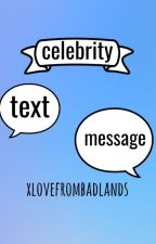 Celebrity text message by xlovefrombadlands