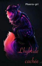 L'hybride cachée by Phoenix-girl