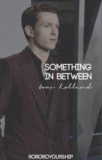 Something in Between | ᴛᴏᴍ ʜᴏʟʟᴀɴᴅ by rororoyourship