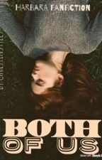 Both Of Us (HARBARA FANFICTION) by ChristinIndahhh