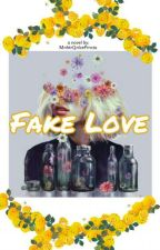 Fake Love  by MnhtrQnIcePrncss