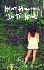 What Happened In The Woods by _LittleGoldenRose_