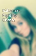 Katianna's Fighting Chance  by Supermystery12