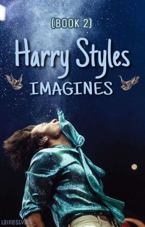 Harry Styles Imagines [Book 2] by lainestyles_