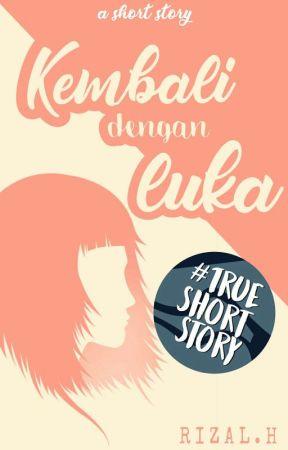 Short Story : Kembali dengan Luka by Rizalhrdnsyh