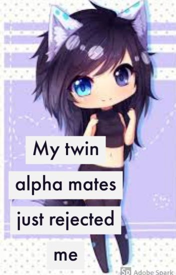 My twin alpha mates just rejected me - Tiger and Journey