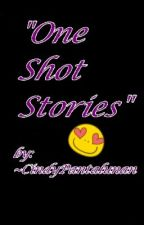 """""""ONE SHOT STORIES"""" --- by Sendeyy"""