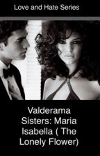 Love and Hate series : Maria Isabella Valderama sisters ( the lonely flower )  by greencrossbabypowder