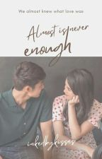 Almost is Never Enough by inkedbykisses
